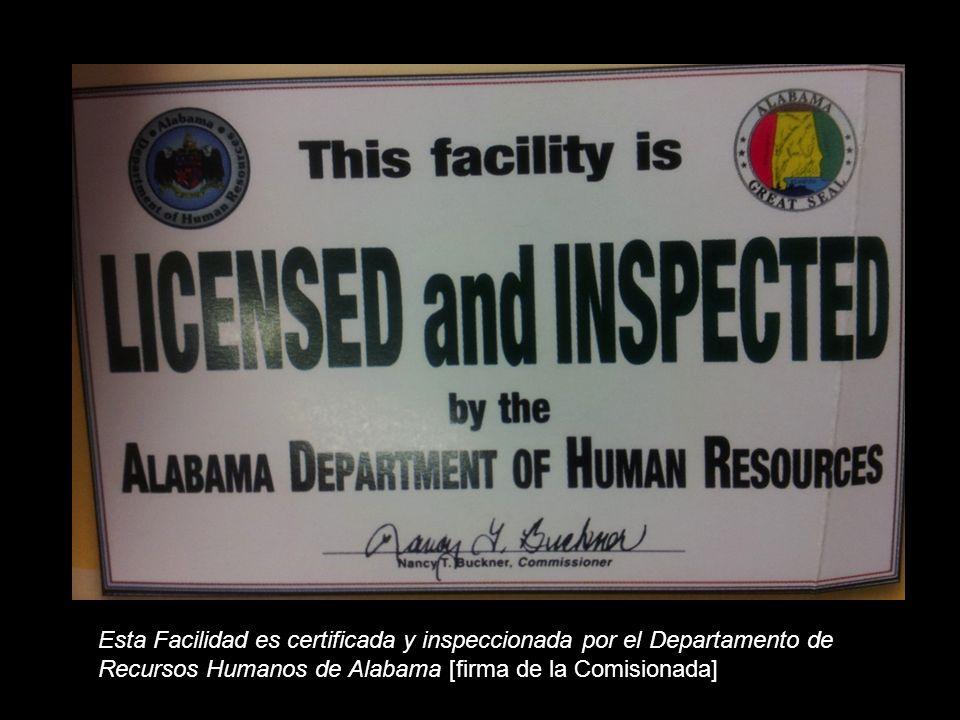 Esta Facilidad es certificada y inspeccionada por el Departamento de Recursos Humanos de Alabama [firma de la Comisionada]